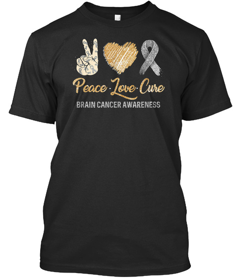 Peace Love Cure Brain Cancer Awareness T Black T-Shirt Front