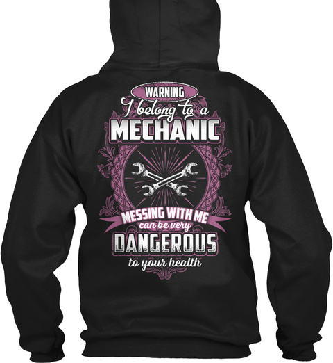 Warning I Belong A Mechanic Messing With Me Can Be Very Dangerous To Your Health Black T-Shirt Back