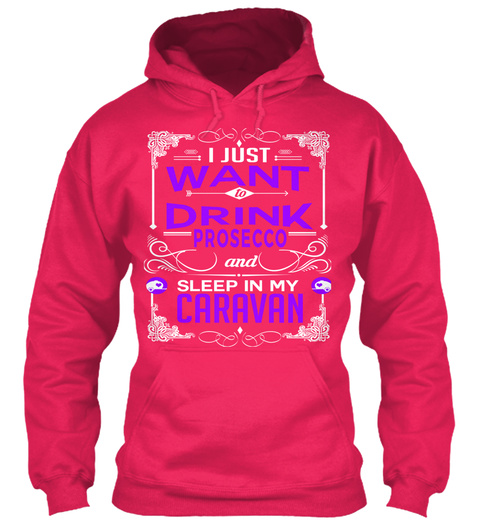 I Just Want To Drink Prosecco And Sleep In My Caravan  Hot Pink T-Shirt Front