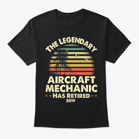 2019 Retired Aircraft Mechanic Gift Black T-Shirt Front