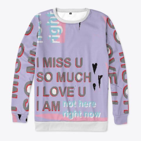 I Miss U So Much I Love U I Am Not Here Standard T-Shirt Front