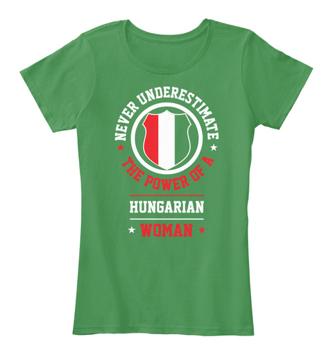 Never Underestimate The Power Of A Hungarian Woman Kelly Green  T-Shirt Front