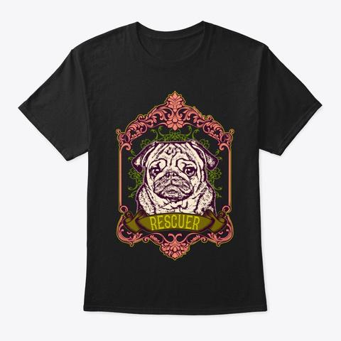 Pug Rescuer Shirt Black T-Shirt Front