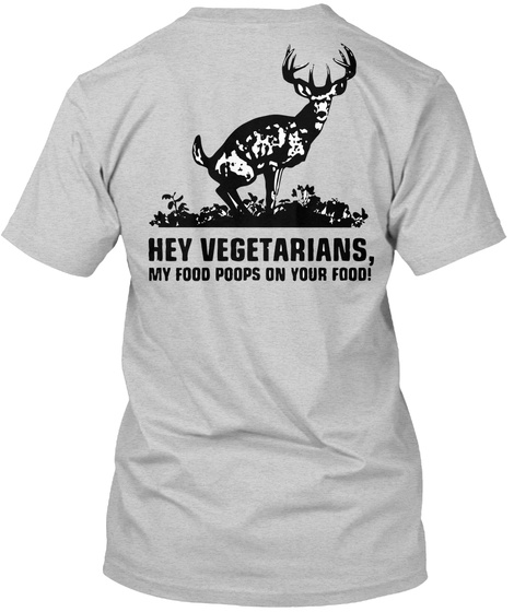 Hey Vegetarians, My Food Poops On Your Food! Light Steel T-Shirt Back