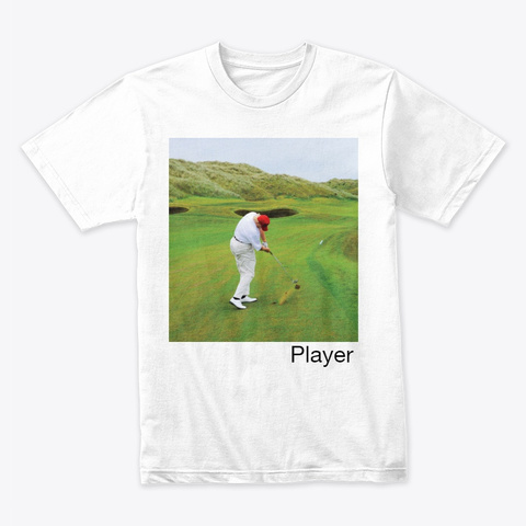 President Donald Trump Is A Player  White T-Shirt Front