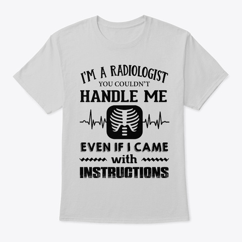 You Couldnt Handle Radiologist Light Steel T-Shirt Front