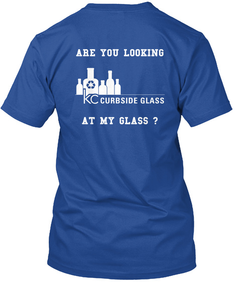 Are You Looking Kc Curbside Glass At My Glass Deep Royal T-Shirt Back