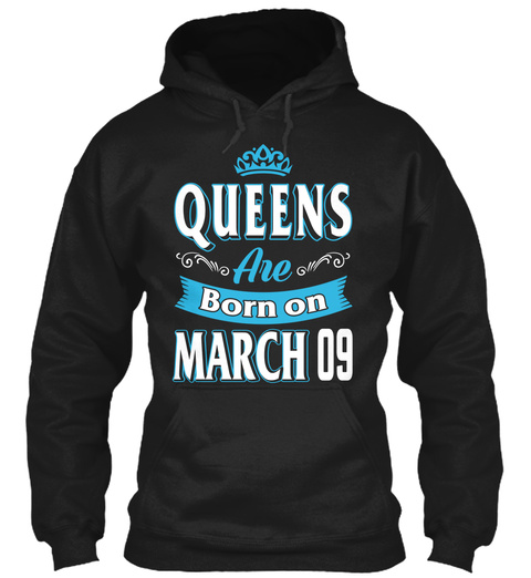 Queens Are Born On March 09 Birthday Black T-Shirt Front