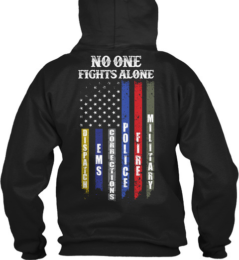 No One Fights Alone Dispatch Ems Corrections Police Fire Military Black T-Shirt Back