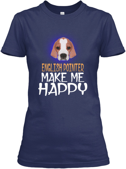 English Pointer Make Me Happy Navy T-Shirt Front