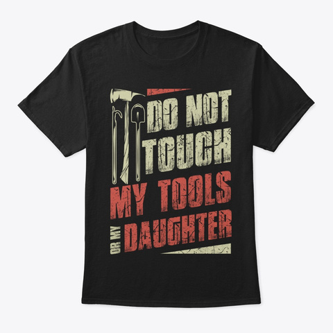 My Firefighter Tools Or Daughter Shirt Black T-Shirt Front