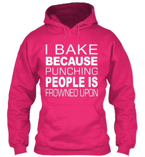 I Bake Because Punching People Is Frowned Upon  Heliconia Camiseta Front