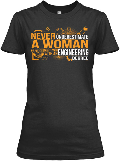 Never Underestimate A Woman With An Engineering Degree  Black T-Shirt Front