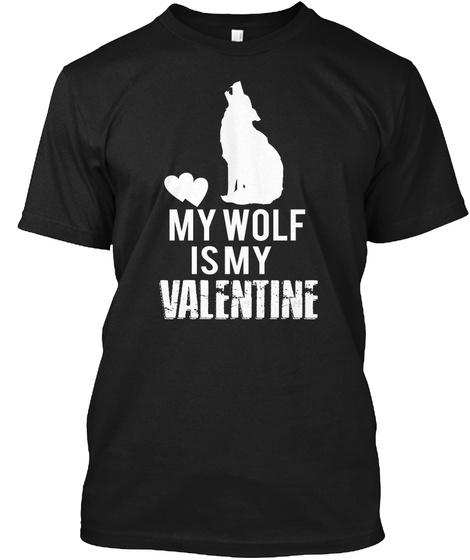 My Wolf Is My Valentine Shirts  Black T-Shirt Front