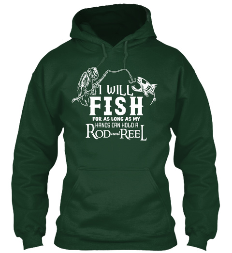 I Will Fish For As Long As My Hands Can Hold A Rod And Reel  Forest Green Camiseta Front
