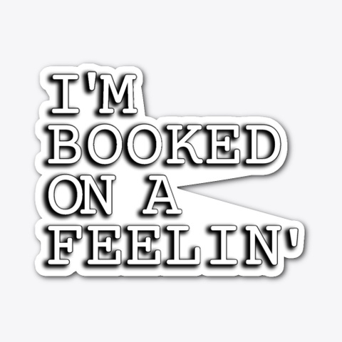 Booked On A Feelin' Standard T-Shirt Front