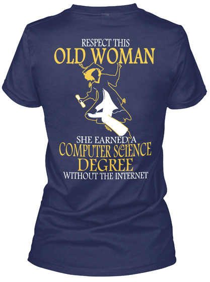 Respect This Old Woman She Earned A Computer Science Degree Without The Internet Navy Women's T-Shirt Back
