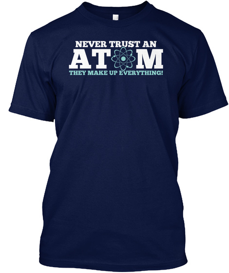 Never Trust An Atom Navy T-Shirt Front