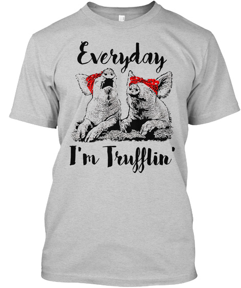Everyday I'm Trufflin' Light Steel T-Shirt Front