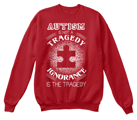 Autism Is Not A Tragedy Ignorance Is The Tragedy Deep Red  T-Shirt Front