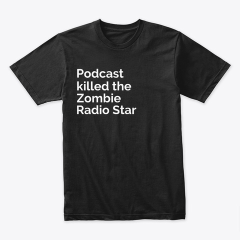 Podcast Killed The Zombie Radio Star Black T-Shirt Front