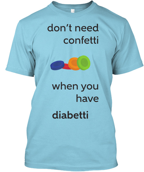 Don't Need Confetti When You Have Diabetti Light Blue T-Shirt Front