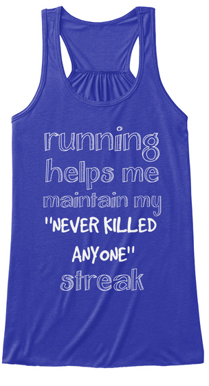 Running Helps Me Maintain My Never Killed Anyone Streak True Royal T-Shirt Front