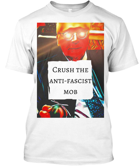 Crush The Anti Fascist Mob White T-Shirt Front