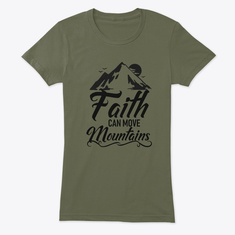 Faith Moves Mountians Military Green T-Shirt Front