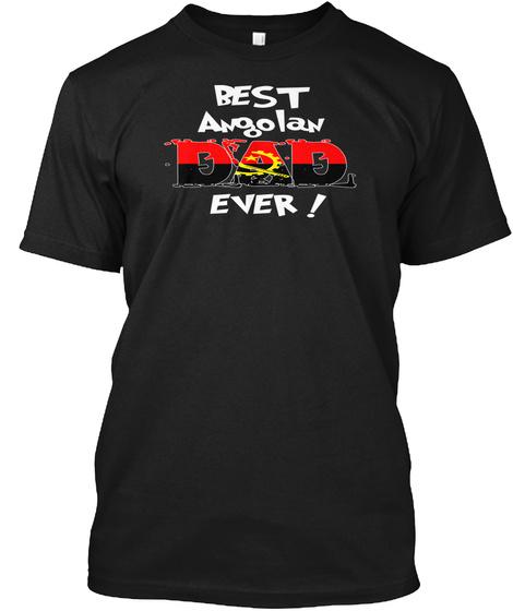 Best Angolan Dad Ever! T Shirt Black T-Shirt Front