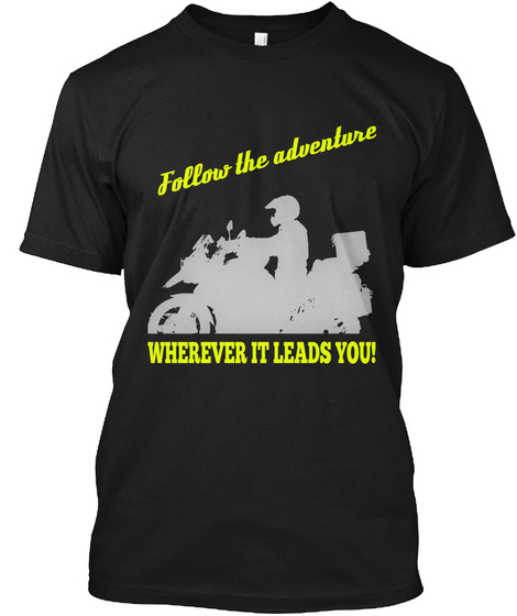 Follow The Adventure Wherever It Leads You! Black T-Shirt Front