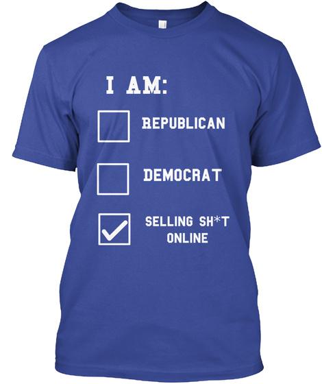 I Am: Republican Democrat Selling Sh*T Online Deep Royal T-Shirt Front