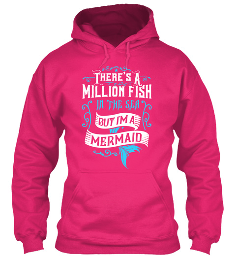 Theres A Million Fish In The Sea But Im A Mermaid Heliconia Sweatshirt Front