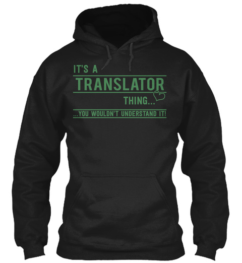 It's Translator Thing...You Wouldn't Understand It! Black T-Shirt Front