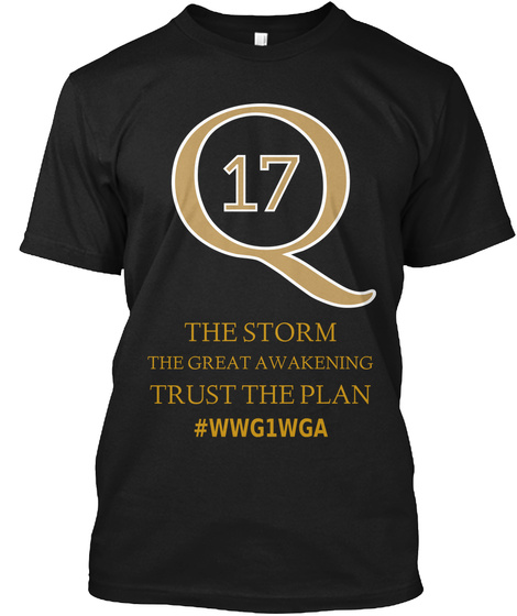 Q 17 - Q 17 THE STORM THE GREAT AWAKENING TRUST THE PLAN #WWG1WGA Products  from OUTLAW PATRIOT WEAR | Teespring