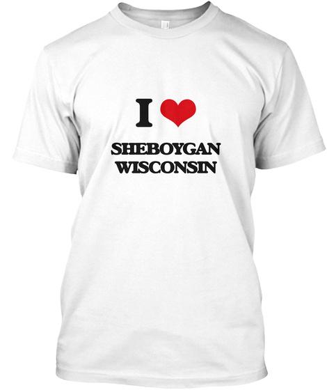 I Love Sheboygan Wisconsin White T-Shirt Front
