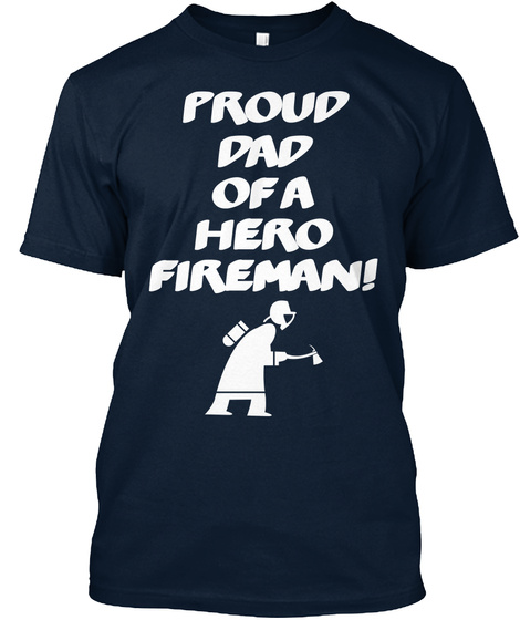 Proud Dad Of A Hero Fireman! New Navy T-Shirt Front