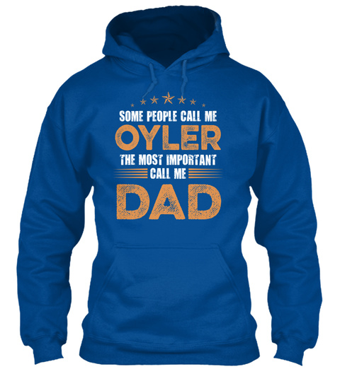Some People Call Me Oyler  The Most Important Call Me Dad Royal T-Shirt Front