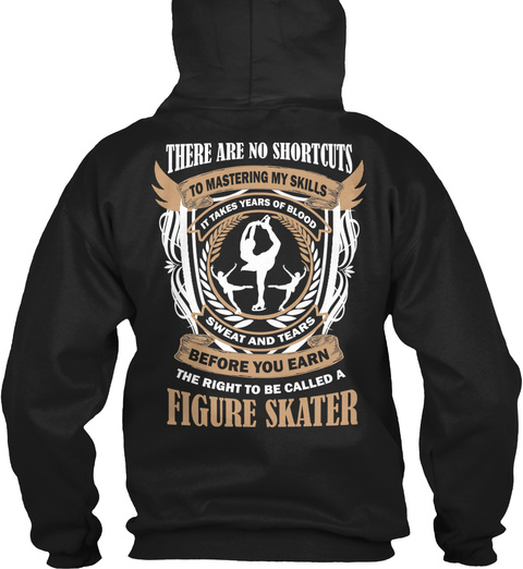 There Are No Shortcuts To Mastering My Skills It Takes Yeard Of Blood Sweat And Tears Before You Earn The Right To... Black T-Shirt Back