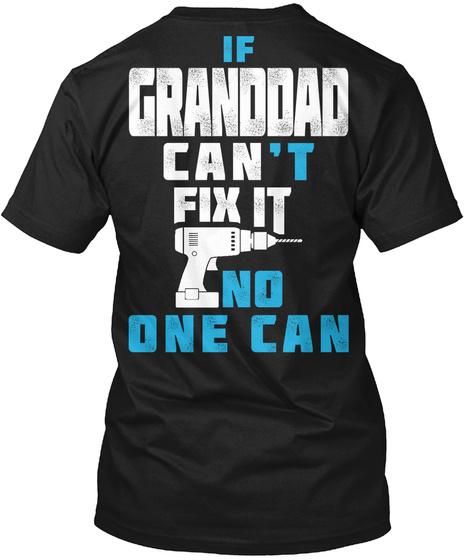 Granddad Can Fix It Granddad Can't Fix It No One Can Black T-Shirt Back