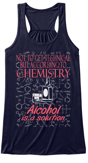 Not To Get Technical But According To Chemistry Alcohol Is A Solution Midnight T-Shirt Front