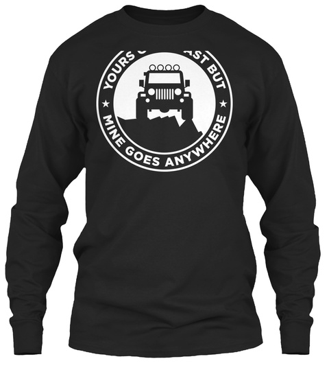 Yours Goes Fast But Mine Goes Anywhere Black Long Sleeve T-Shirt Front