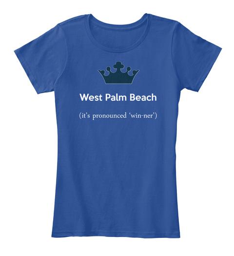 West Palm Beach It's Pronounced 'win Ner' Deep Royal  T-Shirt Front