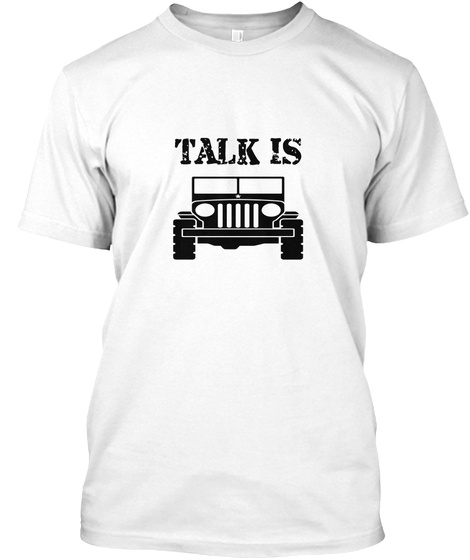 Talk Is  White T-Shirt Front