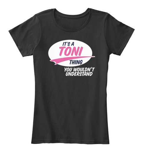 It's A Toni Thing You Wouldn't Understand Black T-Shirt Front