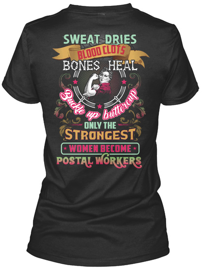 Sweat Dries Blood Clots Bones Heal Buckle Up Buttercup Only The Strongest Women Become Postal Workers Black T-Shirt Back