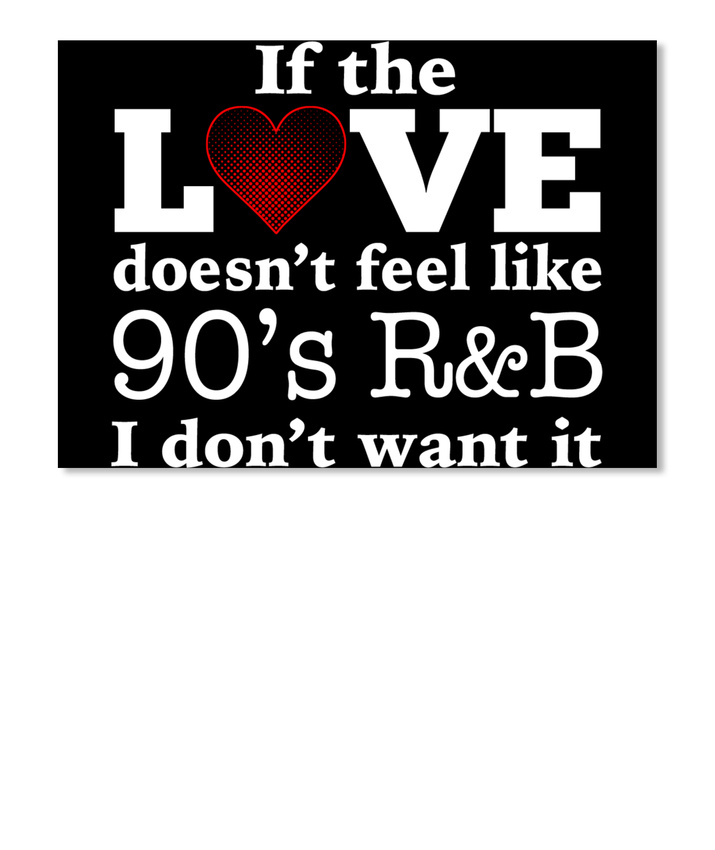 edf81098978f0 Product. 90s If The Love Doesn t Feel Like 90 s R b I Don t Want It Sticker  - Landscape