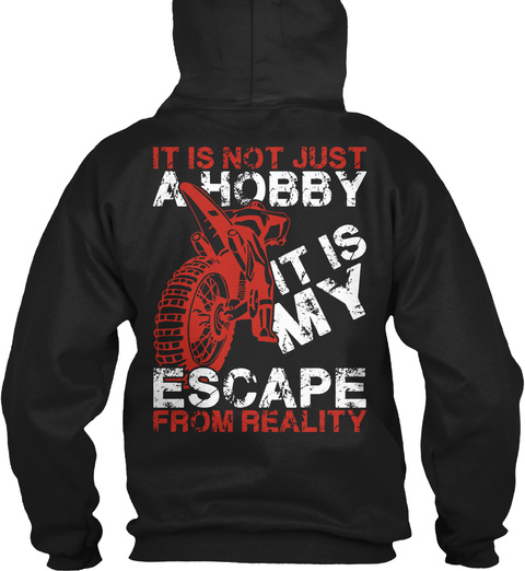 It's Not Just A Hobby It Is My Escape From Reality Black T-Shirt Back
