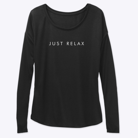 Long Sleeve Tee: Just Relax Black T-Shirt Front