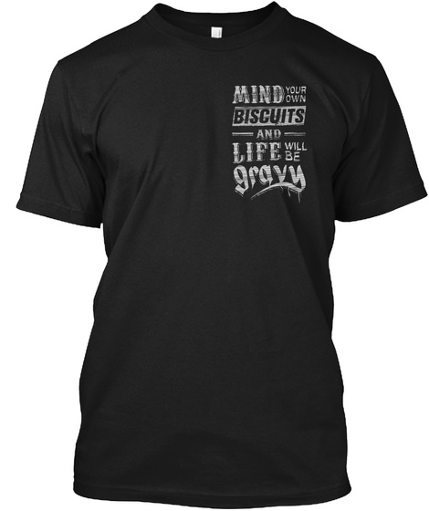 Mind Your Own Biscuits And Life Will Be Gravy Black T-Shirt Front